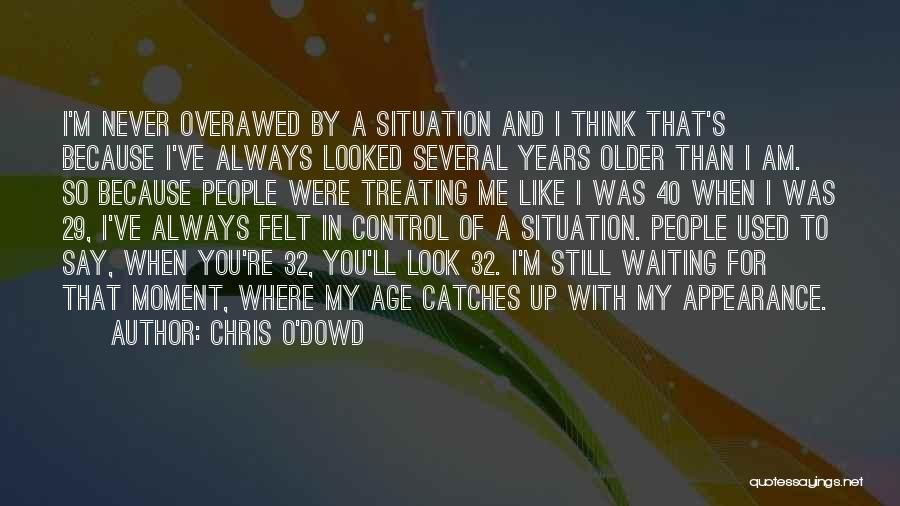 I Used To Look Up To You Quotes By Chris O'Dowd