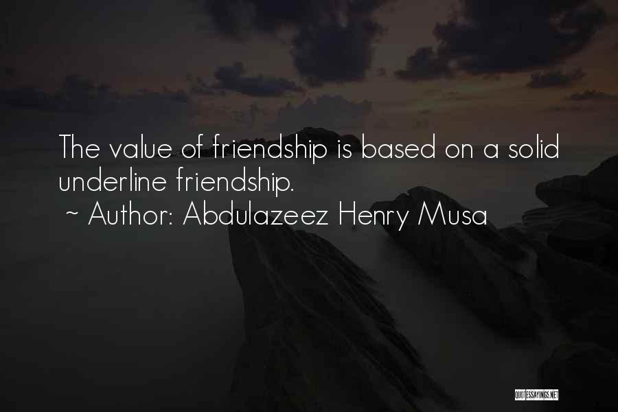 I Value Our Friendship Quotes By Abdulazeez Henry Musa