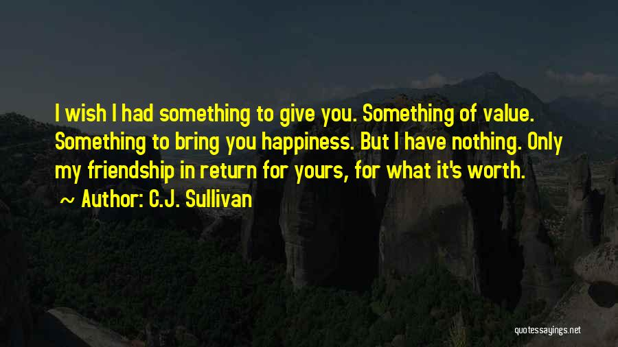 I Value Our Friendship Quotes By C.J. Sullivan