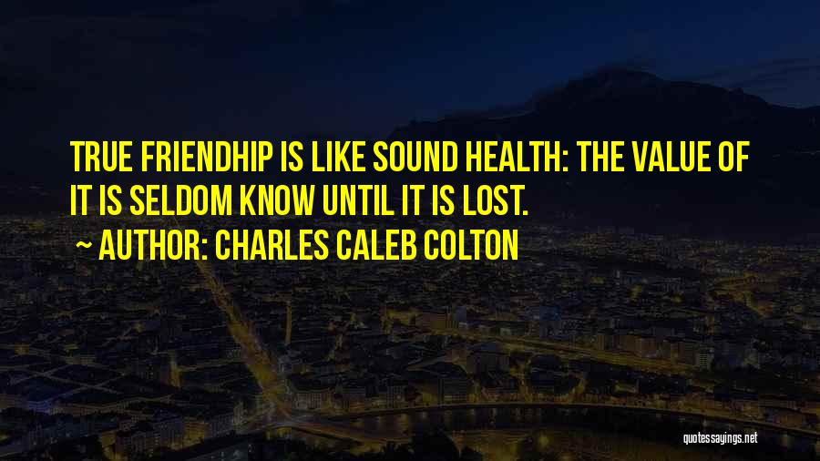 I Value Our Friendship Quotes By Charles Caleb Colton