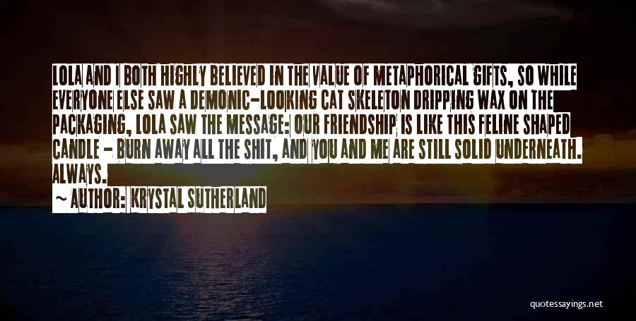 I Value Our Friendship Quotes By Krystal Sutherland