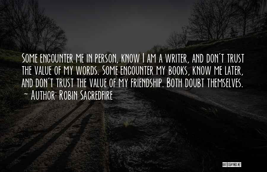 I Value Our Friendship Quotes By Robin Sacredfire