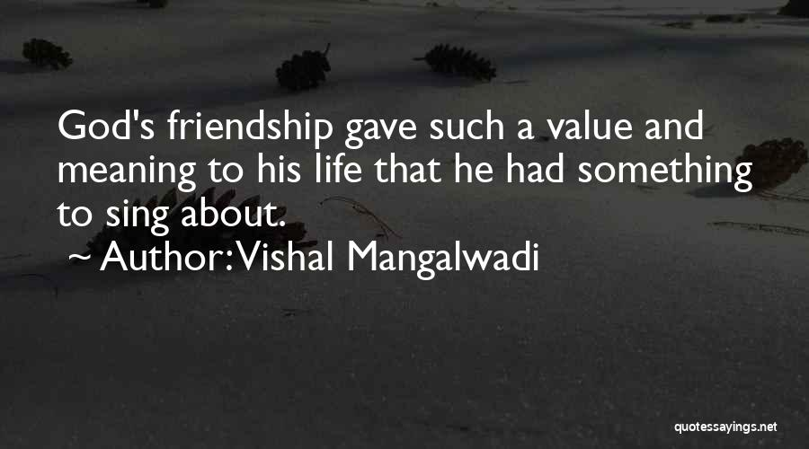I Value Our Friendship Quotes By Vishal Mangalwadi