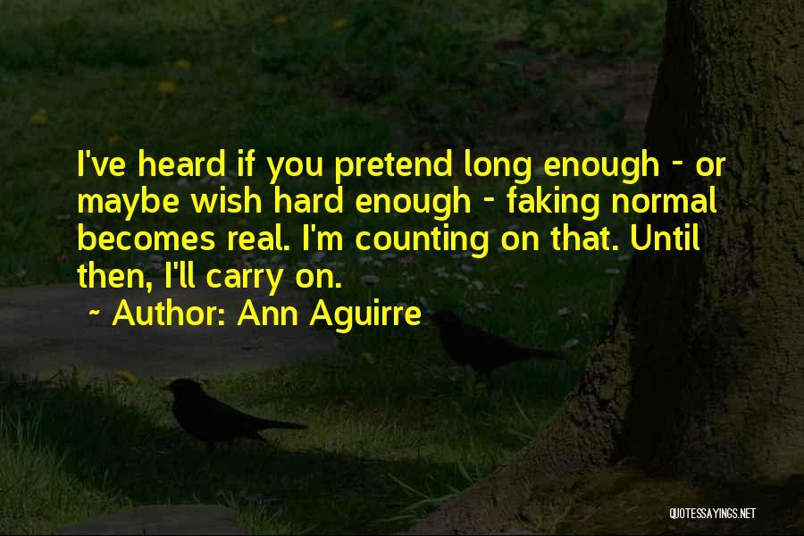 I Ve Heard Enough Quotes By Ann Aguirre