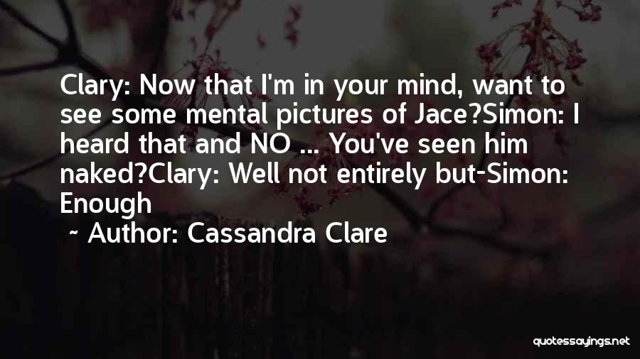 I Ve Heard Enough Quotes By Cassandra Clare