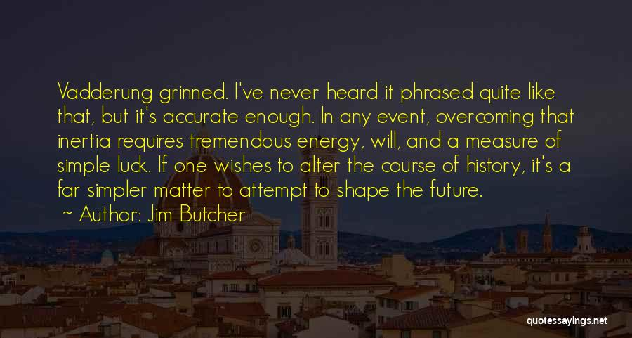 I Ve Heard Enough Quotes By Jim Butcher