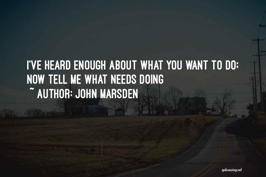 I Ve Heard Enough Quotes By John Marsden
