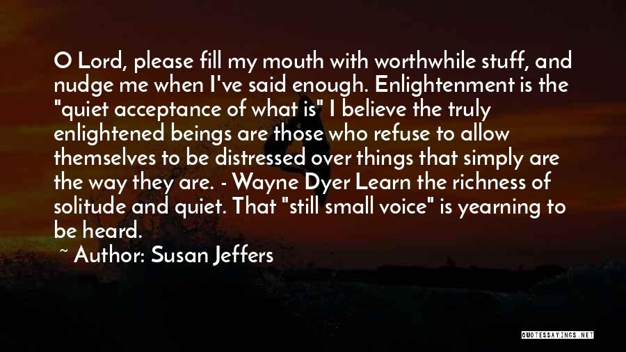 I Ve Heard Enough Quotes By Susan Jeffers