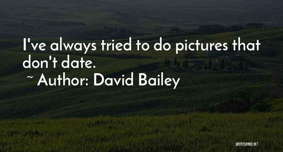 I Ve Tried Quotes By David Bailey