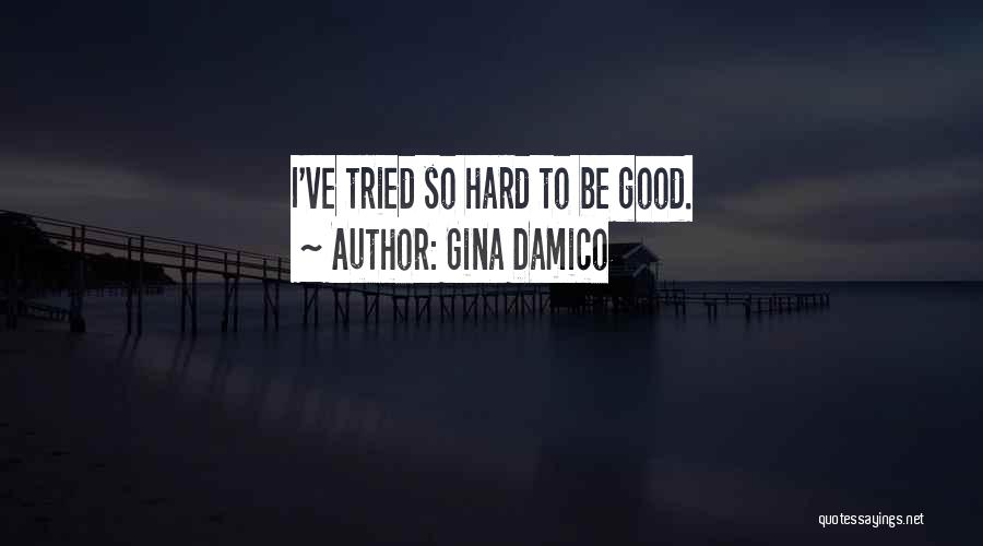 I Ve Tried Quotes By Gina Damico