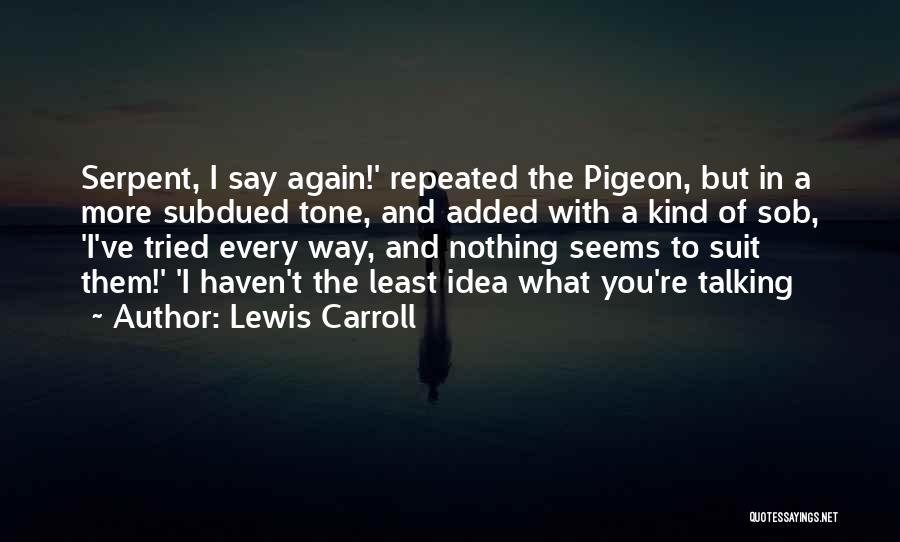 I Ve Tried Quotes By Lewis Carroll
