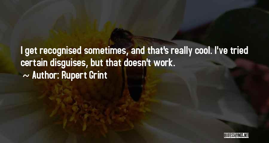 I Ve Tried Quotes By Rupert Grint