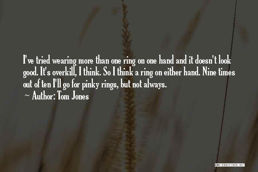 I Ve Tried Quotes By Tom Jones