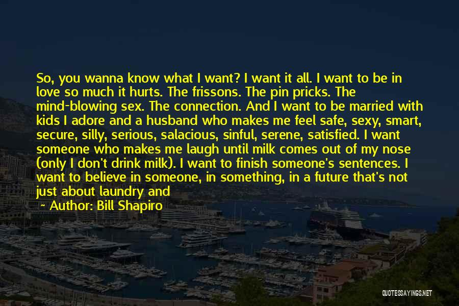 I Wanna Know Everything About You Quotes By Bill Shapiro