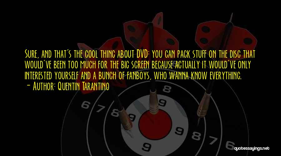 I Wanna Know Everything About You Quotes By Quentin Tarantino