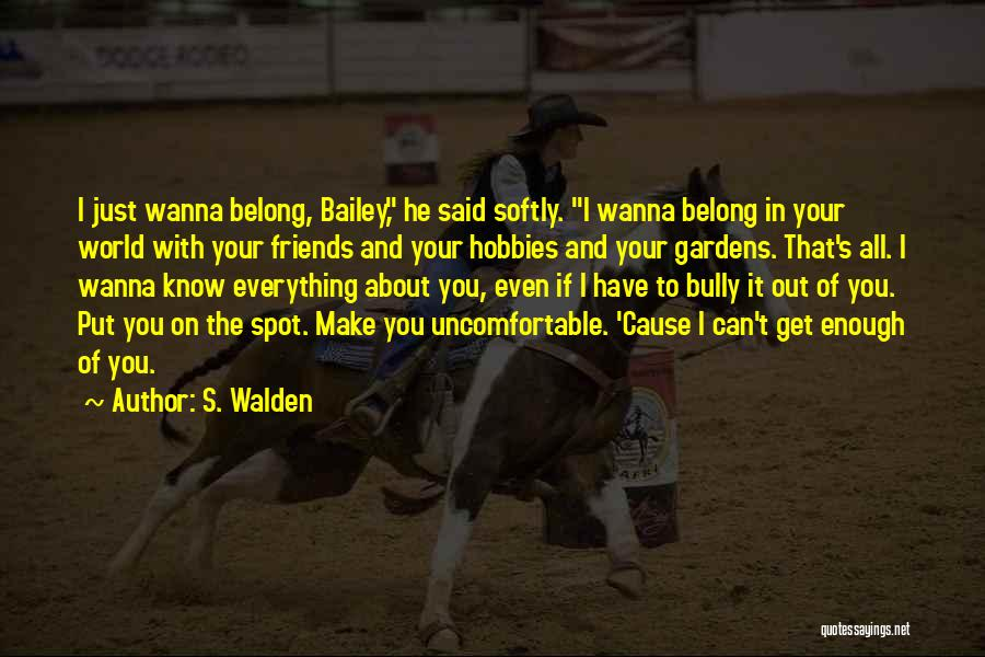 I Wanna Know Everything About You Quotes By S. Walden