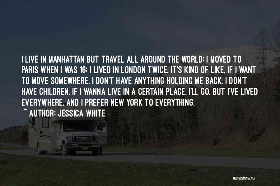 I Wanna Travel Quotes By Jessica White
