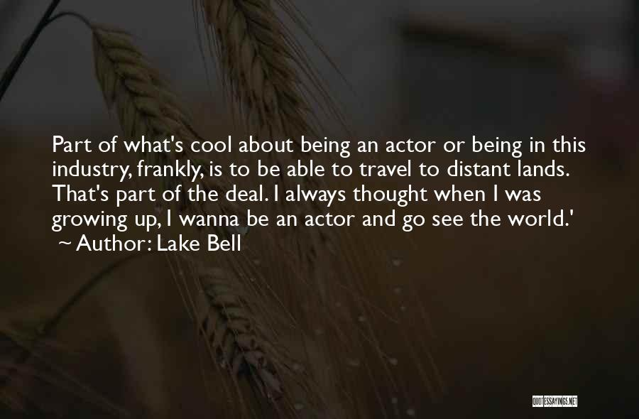 I Wanna Travel Quotes By Lake Bell