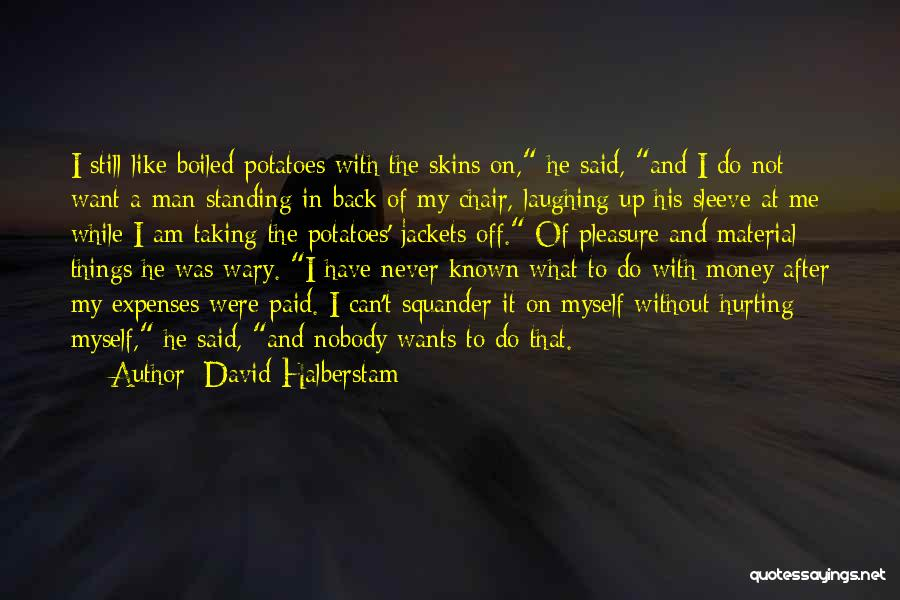 I Want A Man That Quotes By David Halberstam
