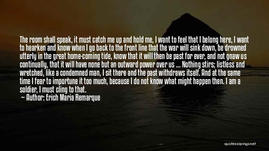I Want A Man That Quotes By Erich Maria Remarque