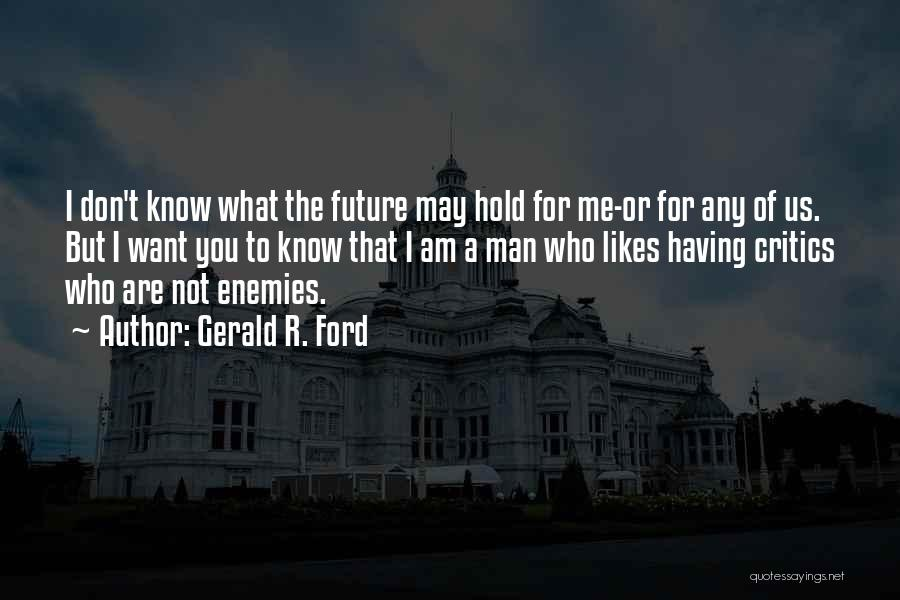 I Want A Man That Quotes By Gerald R. Ford