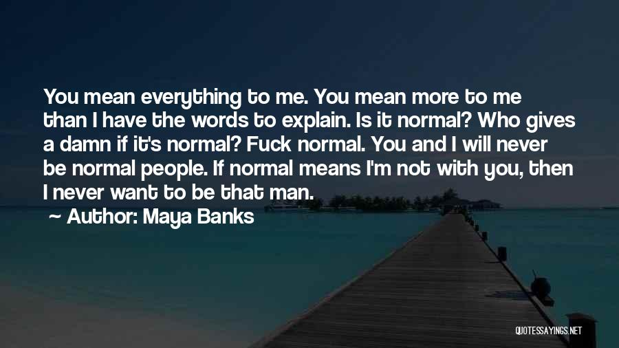 I Want A Man That Quotes By Maya Banks