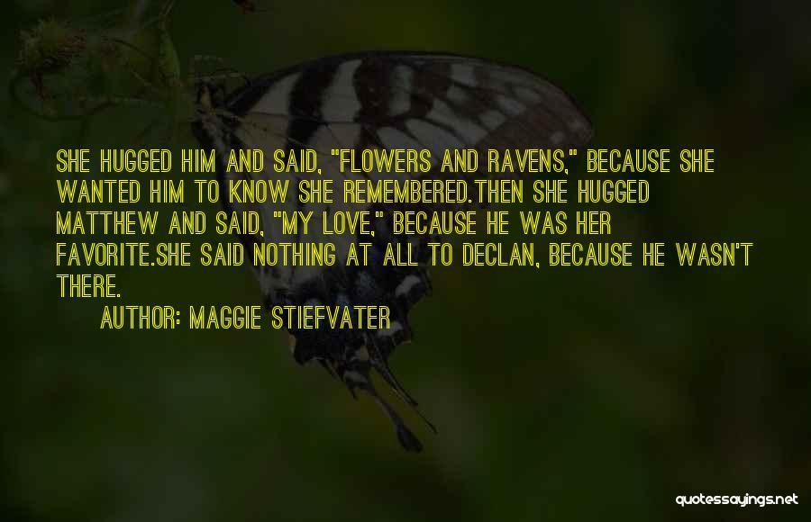 I Want Flowers Just Because Quotes By Maggie Stiefvater