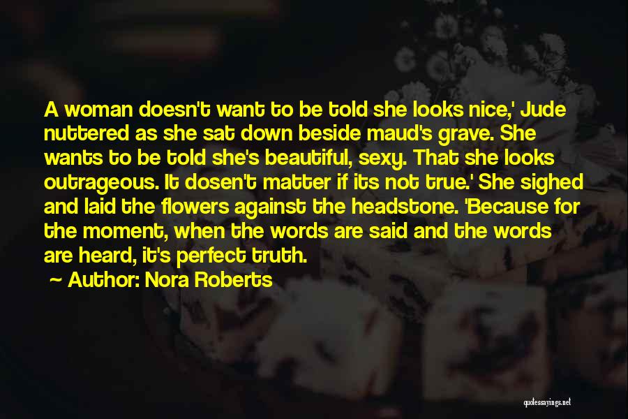 I Want Flowers Just Because Quotes By Nora Roberts