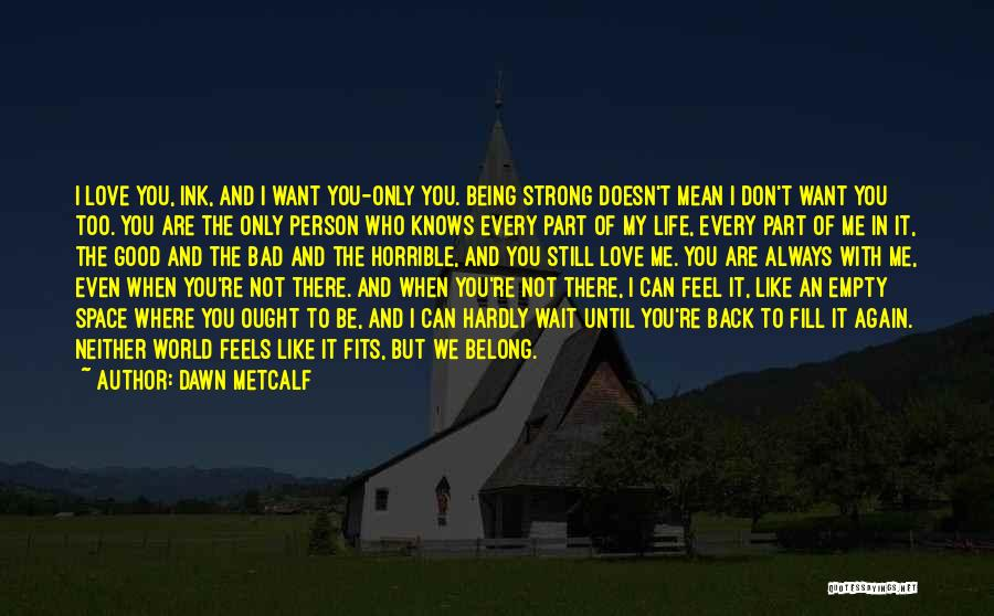 I Want It To Be You Quotes By Dawn Metcalf