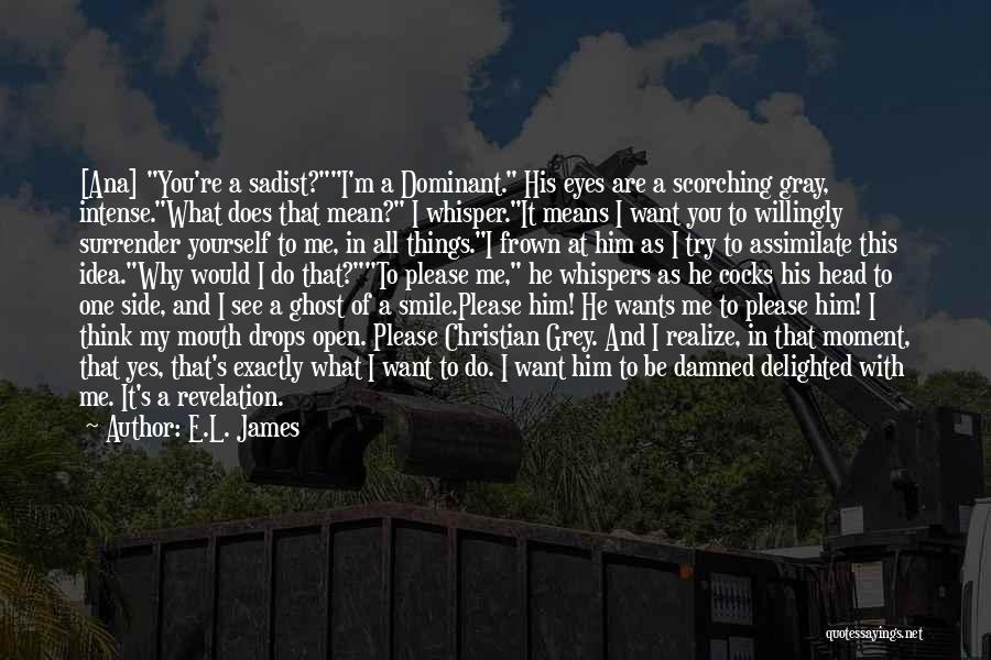 I Want It To Be You Quotes By E.L. James