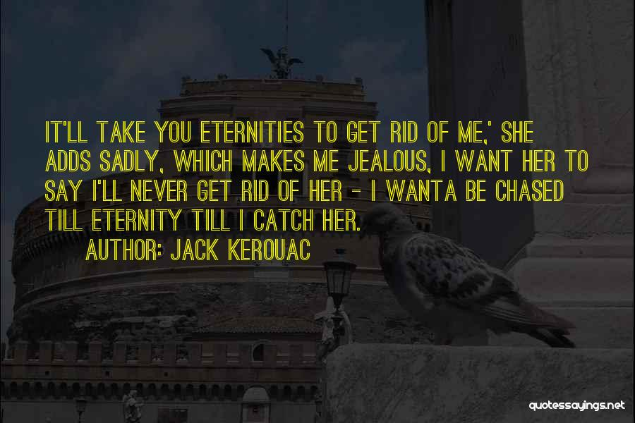 I Want It To Be You Quotes By Jack Kerouac