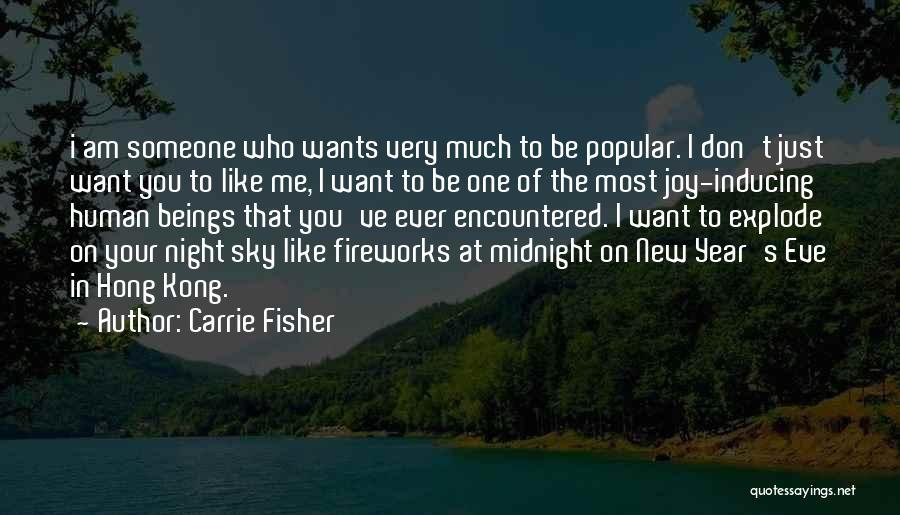 I Want Someone Like You Quotes By Carrie Fisher