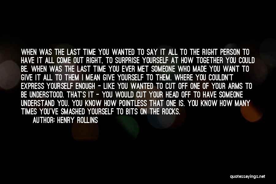 I Want Someone Like You Quotes By Henry Rollins