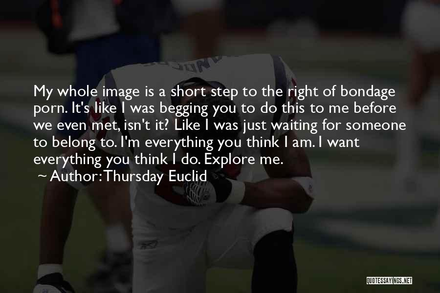 I Want Someone Like You Quotes By Thursday Euclid