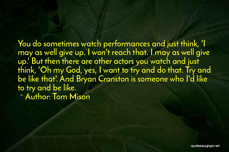I Want Someone Like You Quotes By Tom Mison