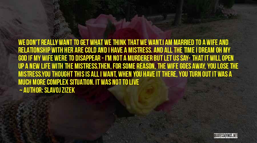 I Want This Relationship Quotes By Slavoj Zizek