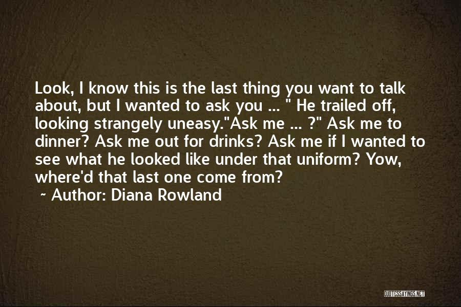 I Want To Ask You Out Quotes By Diana Rowland