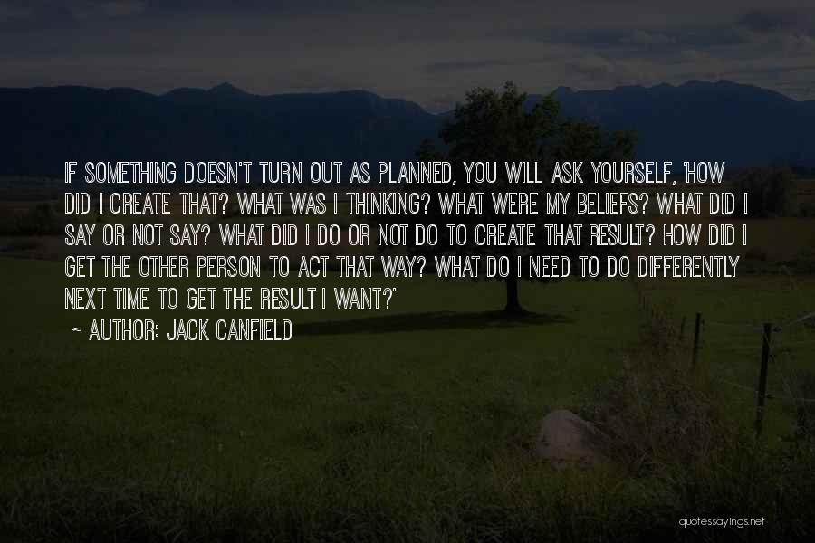 I Want To Ask You Out Quotes By Jack Canfield