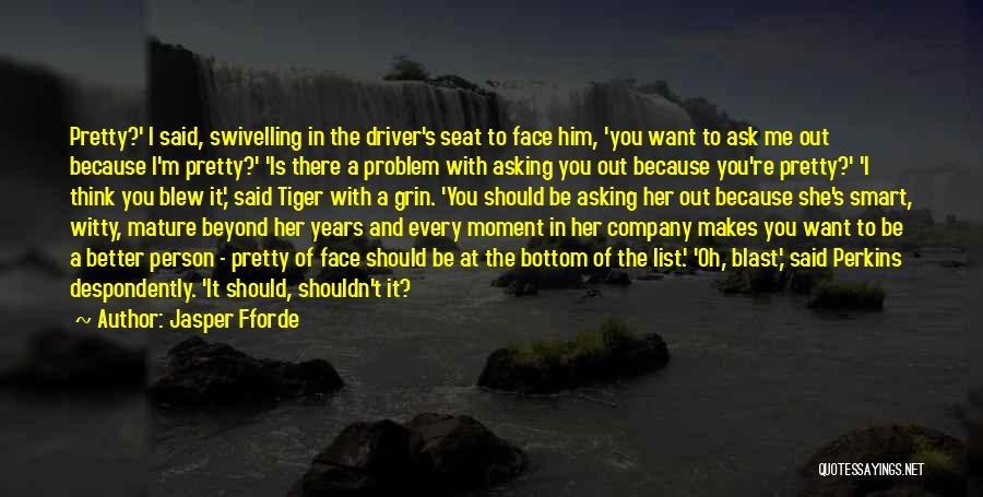 I Want To Ask You Out Quotes By Jasper Fforde