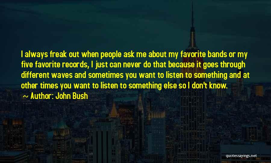 I Want To Ask You Out Quotes By John Bush