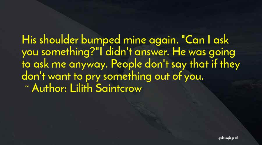 I Want To Ask You Out Quotes By Lilith Saintcrow