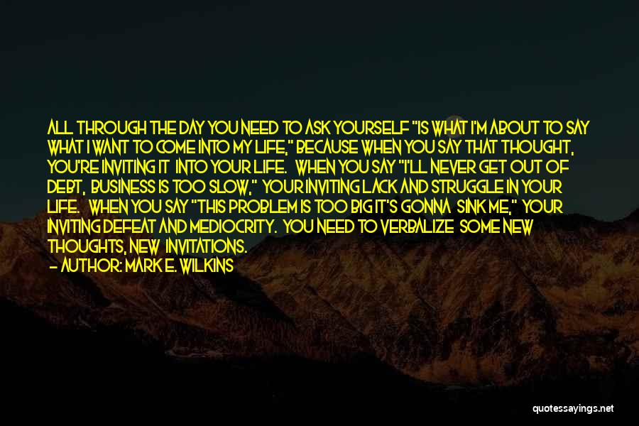 I Want To Ask You Out Quotes By Mark E. Wilkins