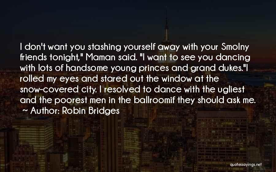 I Want To Ask You Out Quotes By Robin Bridges