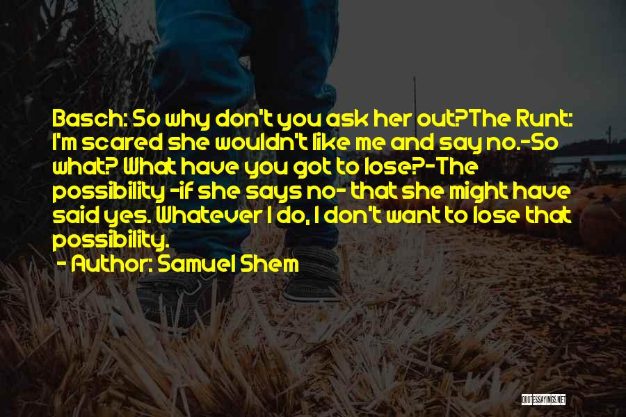I Want To Ask You Out Quotes By Samuel Shem