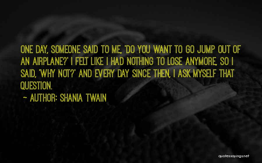 I Want To Ask You Out Quotes By Shania Twain