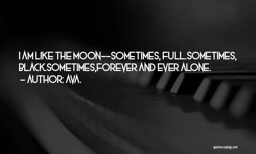 I Want To Be Alone Forever Quotes By AVA.