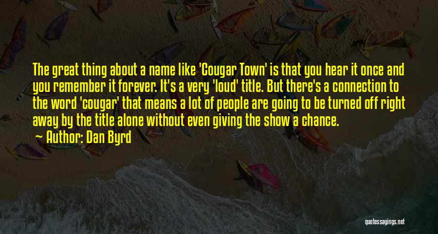 I Want To Be Alone Forever Quotes By Dan Byrd