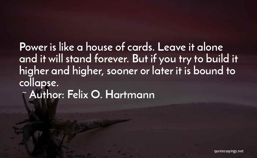 I Want To Be Alone Forever Quotes By Felix O. Hartmann