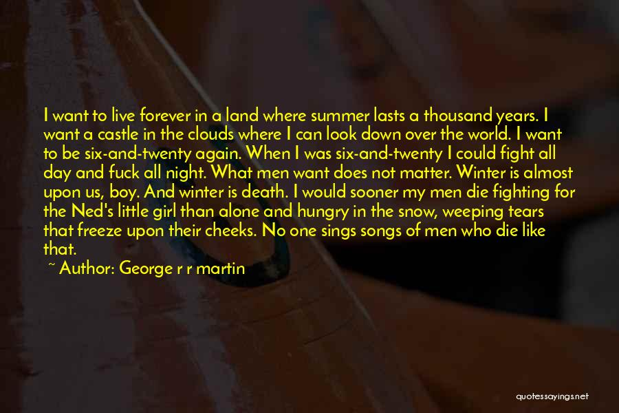 I Want To Be Alone Forever Quotes By George R R Martin