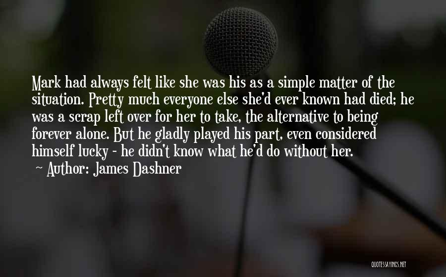 I Want To Be Alone Forever Quotes By James Dashner